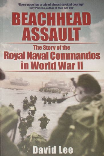Beachhead Assault - The Story of the Royal Naval Commandos in World War II, by David Lee